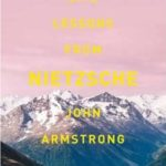 Life Lessons from Nietzsche – John Armstrong